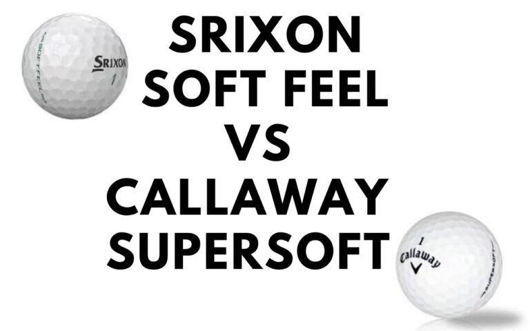 Srixon Soft Feel vs Callaway Supersoft